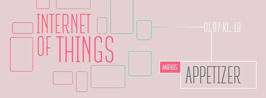 Aarhus Appetizer: Internet of Things